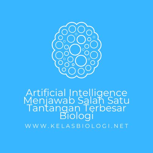 Artificial Intelligence Menjawab Salah Satu Tantangan Terbesar Biologi